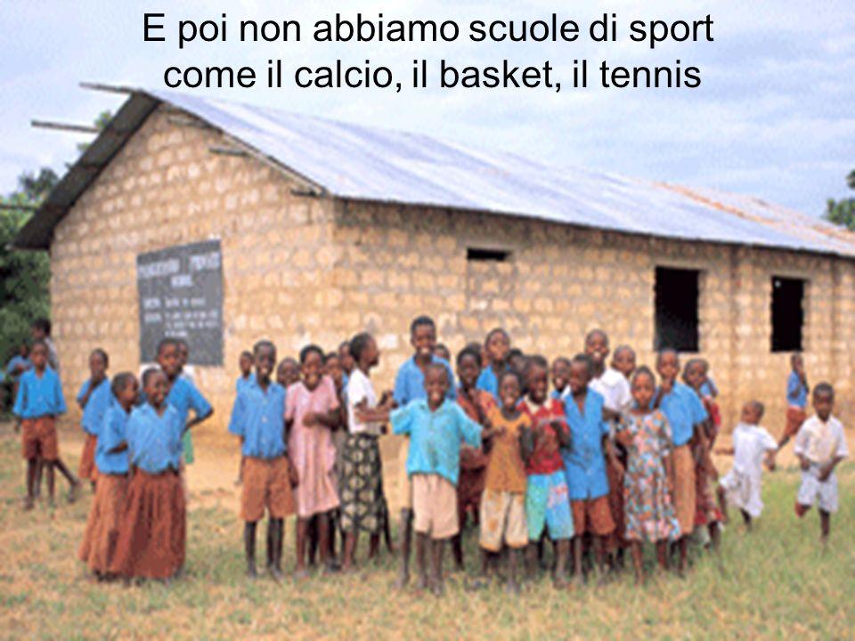 E poi non abbiamo scuole di sport come il calcio, il basket, il tennis