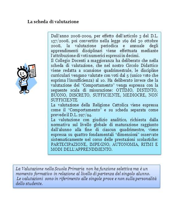 Dallanno 2008-2009, per effetto dellarticolo 3 del D.L. 137/2008, poi convertito nella legge 169 del 30 ottobre 2008, la valutazione periodica e annua