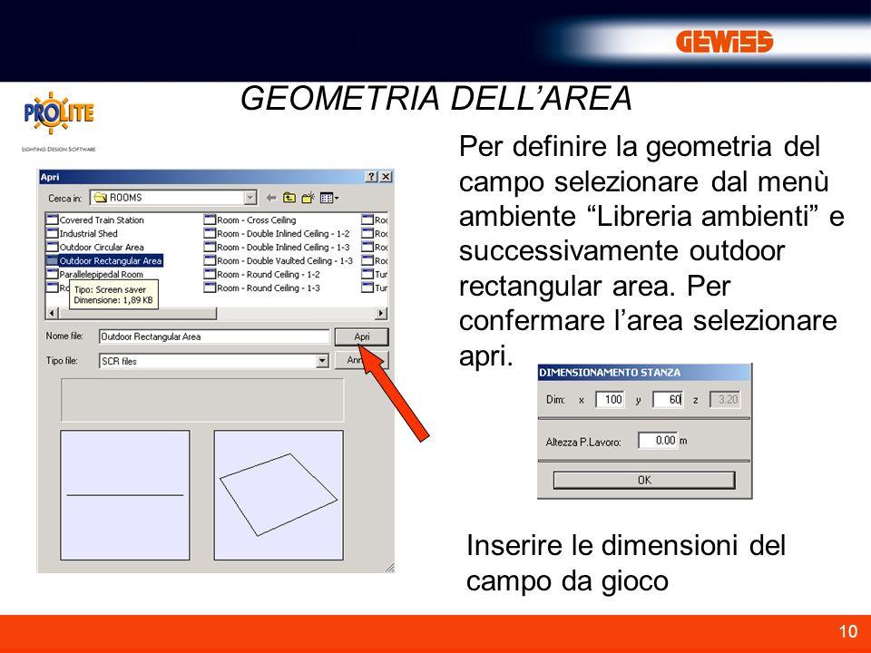 10 GEOMETRIA DELLAREA Per definire la geometria del campo selezionare dal menù ambiente Libreria ambienti e successivamente outdoor rectangular area.