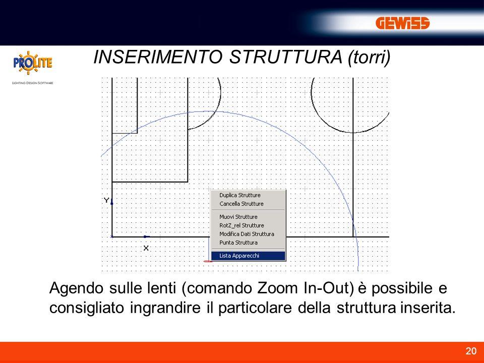 20 INSERIMENTO STRUTTURA (torri) Agendo sulle lenti (comando Zoom In-Out) è possibile e consigliato ingrandire il particolare della struttura inserita