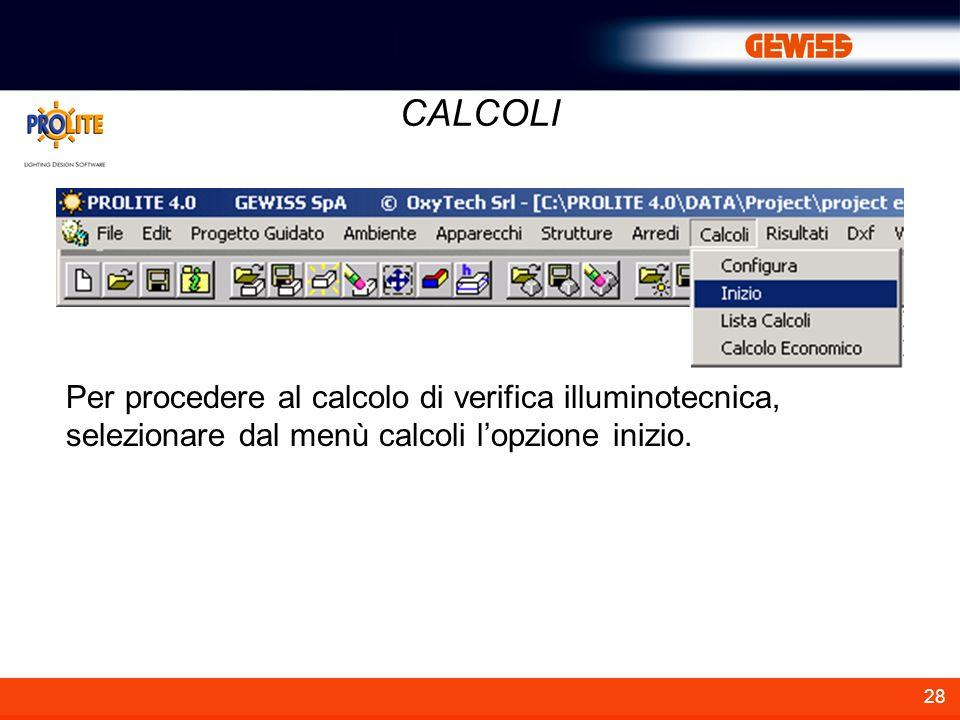 28 CALCOLI Per procedere al calcolo di verifica illuminotecnica, selezionare dal menù calcoli lopzione inizio.