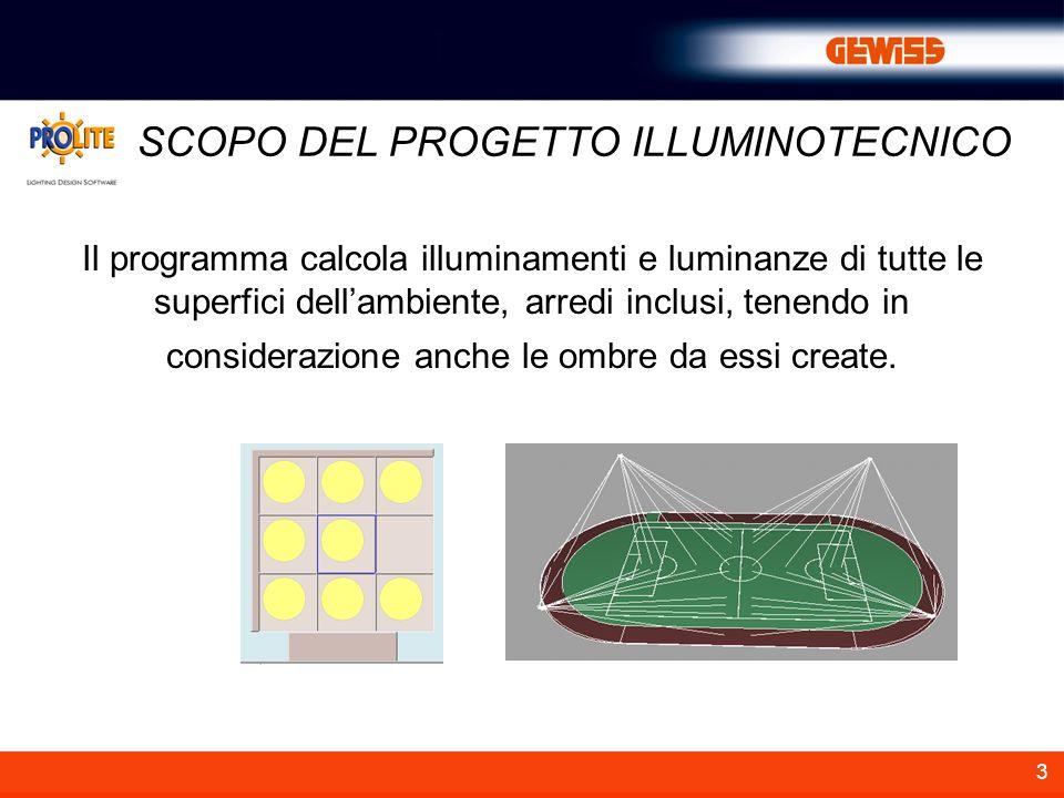 3 SCOPO DEL PROGETTO ILLUMINOTECNICO Il programma calcola illuminamenti e luminanze di tutte le superfici dellambiente, arredi inclusi, tenendo in considerazione anche le ombre da essi create.