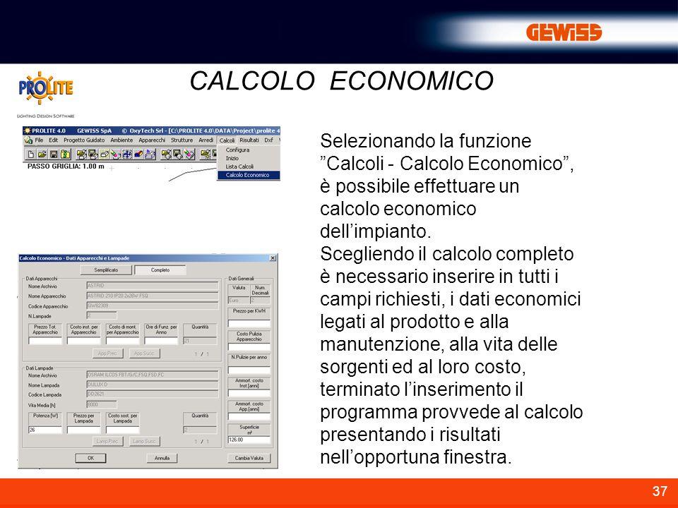 37 CALCOLO ECONOMICO Selezionando la funzione Calcoli - Calcolo Economico, è possibile effettuare un calcolo economico dellimpianto.