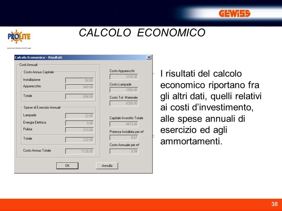 38 CALCOLO ECONOMICO I risultati del calcolo economico riportano fra gli altri dati, quelli relativi ai costi dinvestimento, alle spese annuali di ese