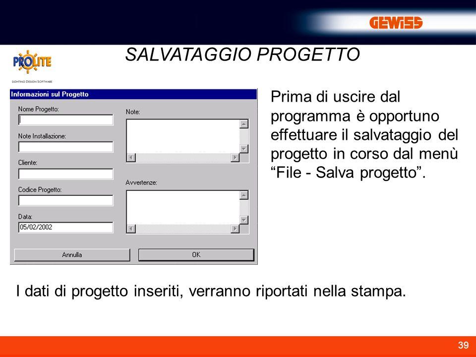 39 SALVATAGGIO PROGETTO Prima di uscire dal programma è opportuno effettuare il salvataggio del progetto in corso dal menù File - Salva progetto. I da