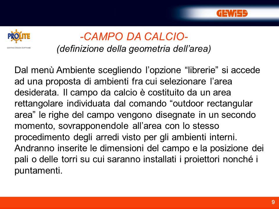 9 -CAMPO DA CALCIO- (definizione della geometria dellarea) Dal menù Ambiente scegliendo lopzione librerie si accede ad una proposta di ambienti fra cui selezionare larea desiderata.