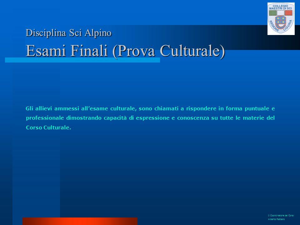 Disciplina Sci Alpino Esami Finali (Prova Culturale) Gli allievi ammessi allesame culturale, sono chiamati a rispondere in forma puntuale e profession