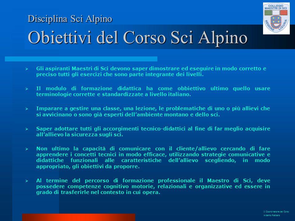 Disciplina Sci Alpino Obiettivi del Corso Sci Alpino Gli aspiranti Maestri di Sci devono saper dimostrare ed eseguire in modo corretto e preciso tutti