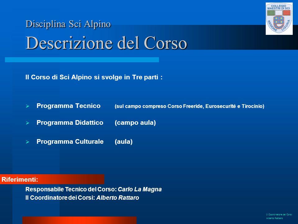 Disciplina Sci Alpino Descrizione del Corso Il Corso di Sci Alpino si svolge in Tre parti : Programma Tecnico (sul campo compreso Corso Freeride, Euro