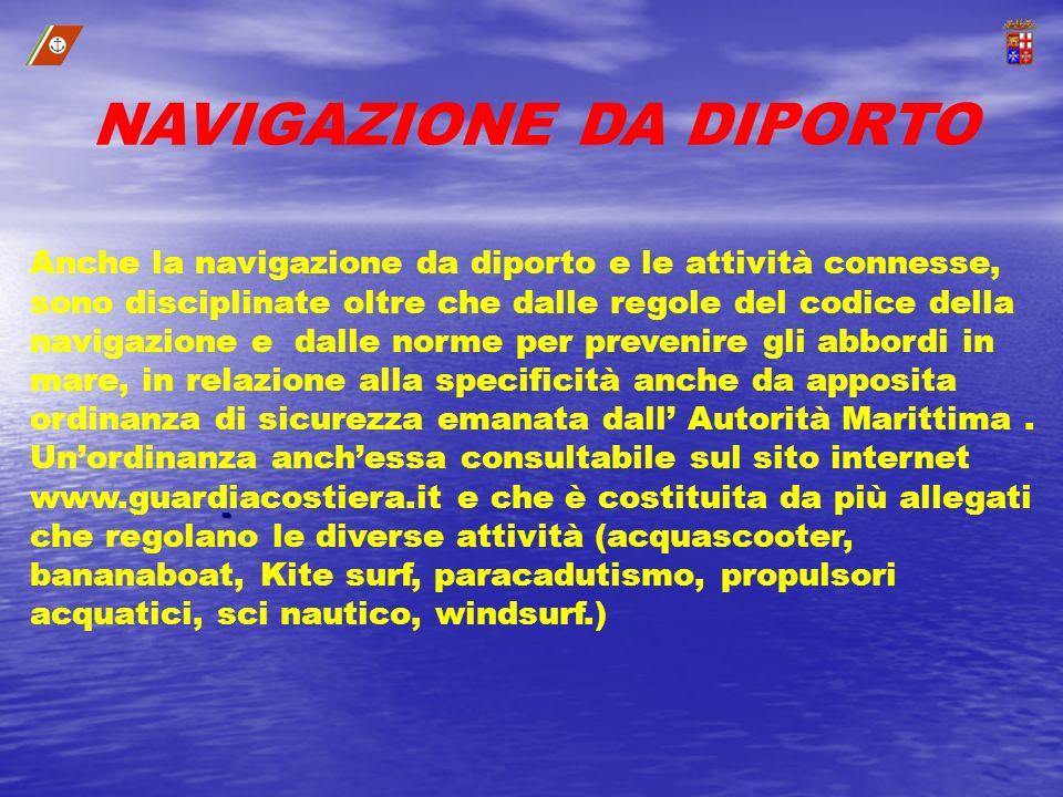 - NAVIGAZIONE DA DIPORTO Anche la navigazione da diporto e le attività connesse, sono disciplinate oltre che dalle regole del codice della navigazione