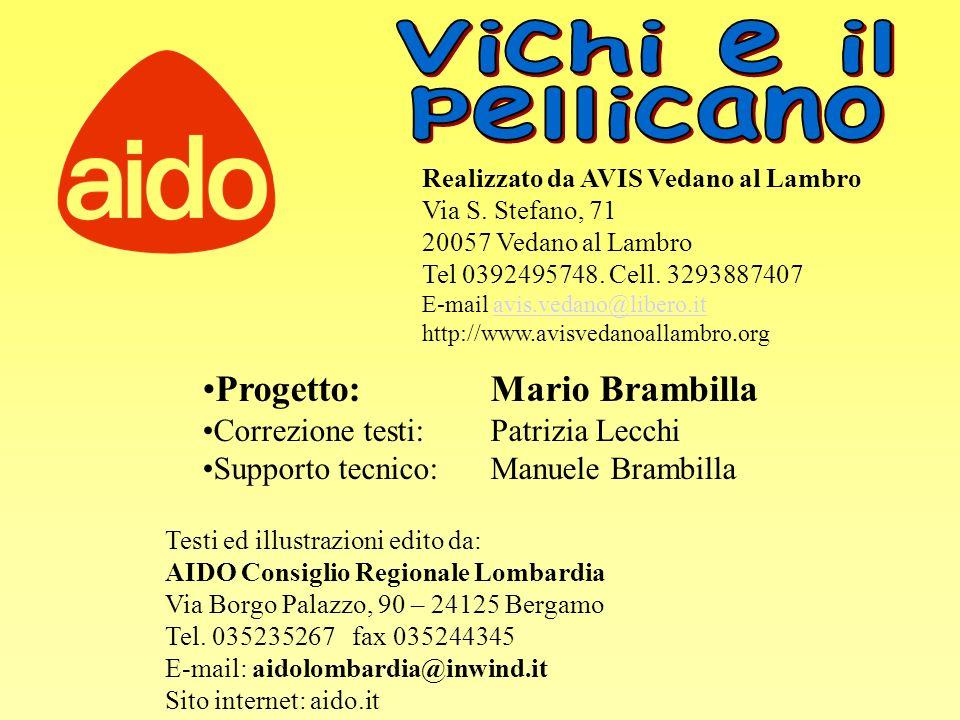 Testi ed illustrazioni edito da: AIDO Consiglio Regionale Lombardia Via Borgo Palazzo, 90 – 24125 Bergamo Tel. 035235267 fax 035244345 E-mail: aidolom