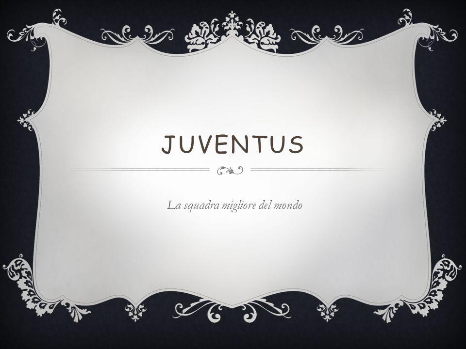 JUVENTUS La squadra migliore del mondo