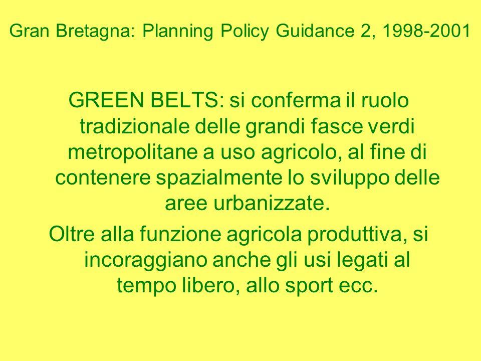 Gran Bretagna: Planning Policy Guidance 2, 1998-2001 GREEN BELTS: si conferma il ruolo tradizionale delle grandi fasce verdi metropolitane a uso agricolo, al fine di contenere spazialmente lo sviluppo delle aree urbanizzate.
