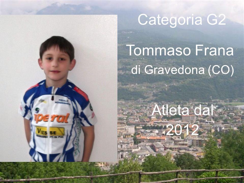 Tommaso Frana di Gravedona (CO) Categoria G2 Atleta dal 2012
