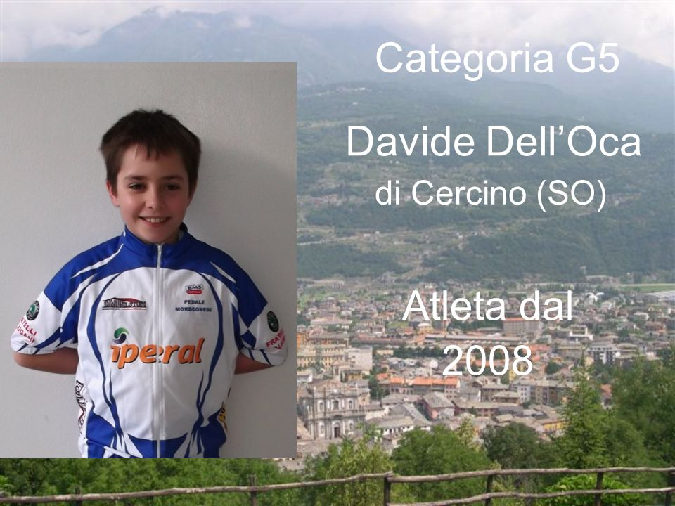 Davide DellOca di Cercino (SO) Categoria G5 Atleta dal 2008