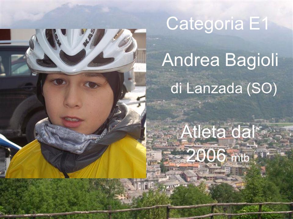 Andrea Bagioli di Lanzada (SO) Categoria E1 Atleta dal 2006 mtb