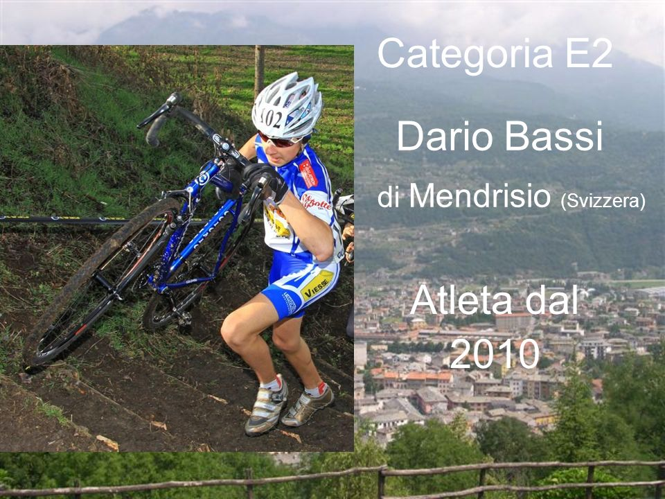 Dario Bassi di Mendrisio (Svizzera) Categoria E2 Atleta dal 2010