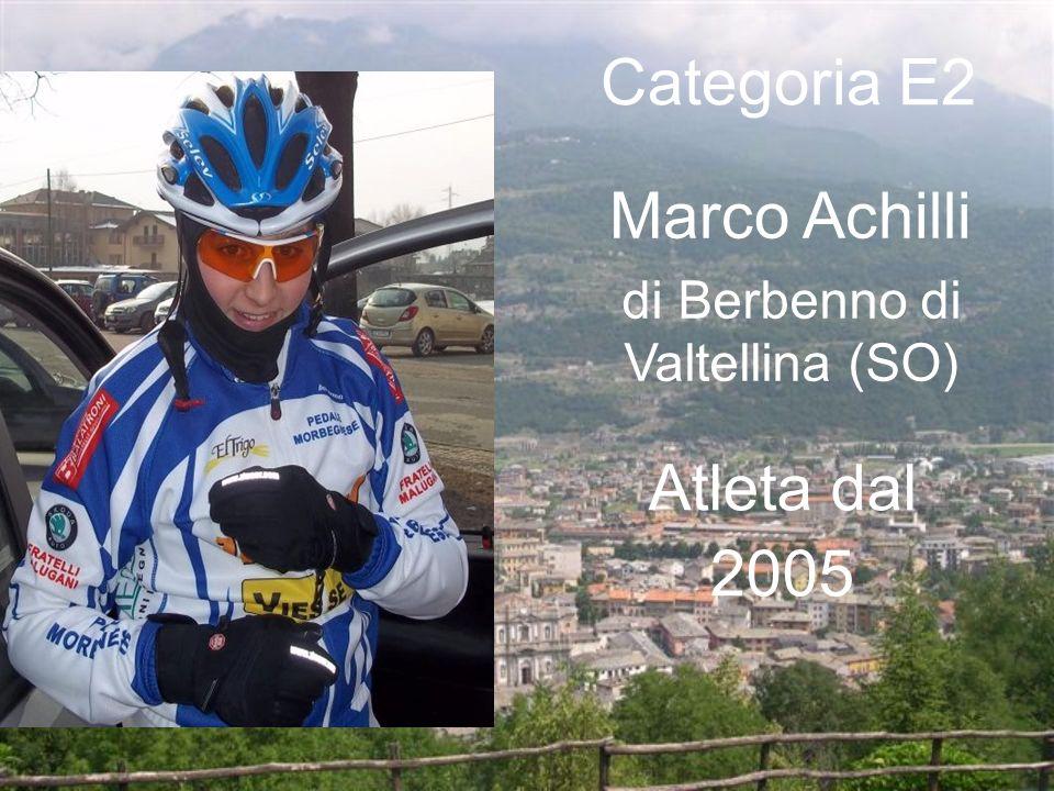 Marco Achilli di Berbenno di Valtellina (SO) Categoria E2 Atleta dal 2005