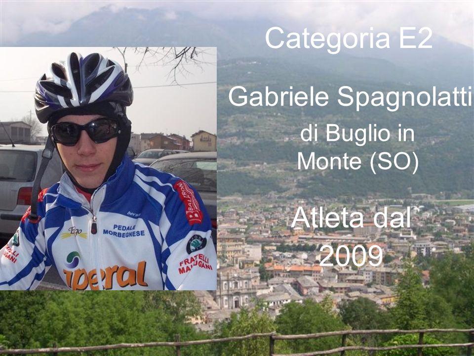 Gabriele Spagnolatti di Buglio in Monte (SO) Categoria E2 Atleta dal 2009