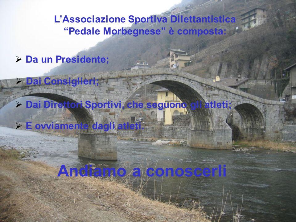 LAssociazione Sportiva Dilettantistica Pedale Morbegnese è composta: Da un Presidente; Dai Consiglieri; Dai Direttori Sportivi, che seguono gli atleti