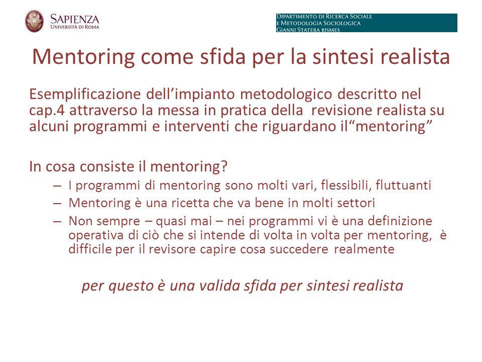 Mentoring come sfida per la sintesi realista Esemplificazione dellimpianto metodologico descritto nel cap.4 attraverso la messa in pratica della revisione realista su alcuni programmi e interventi che riguardano ilmentoring In cosa consiste il mentoring.