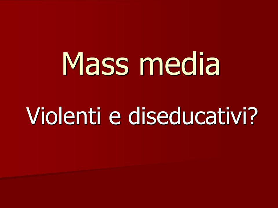 Mass media Violenti e diseducativi?