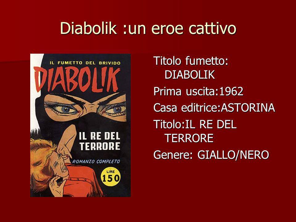 Diabolik :un eroe cattivo Titolo fumetto: DIABOLIK Prima uscita:1962 Casa editrice:ASTORINA Titolo:IL RE DEL TERRORE Genere: GIALLO/NERO