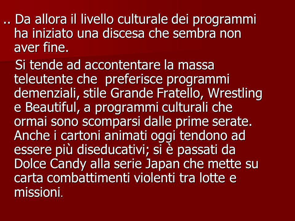 ..Da allora il livello culturale dei programmi ha iniziato una discesa che sembra non aver fine.