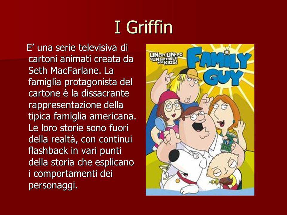 I Griffin E una serie televisiva di cartoni animati creata da Seth MacFarlane.