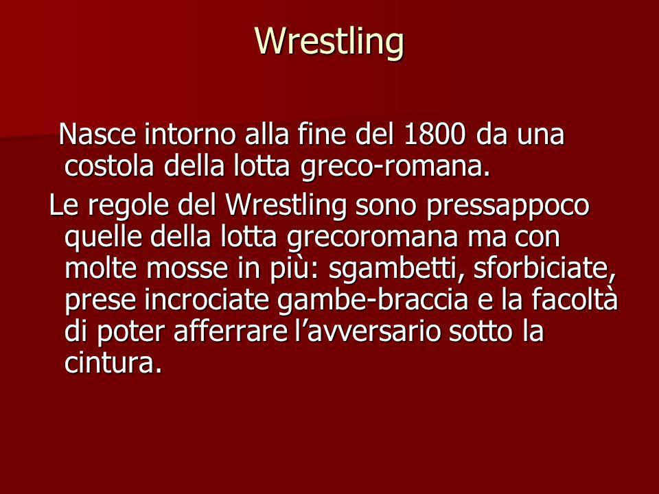 Wrestling Nasce intorno alla fine del 1800 da una costola della lotta greco-romana.