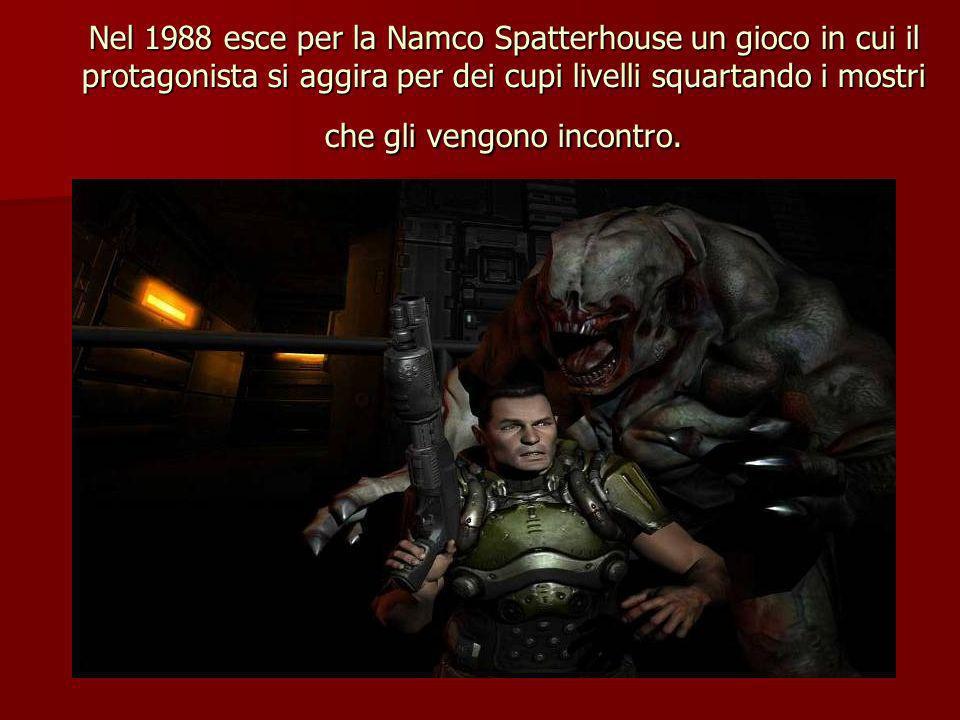 Nel 1988 esce per la Namco Spatterhouse un gioco in cui il protagonista si aggira per dei cupi livelli squartando i mostri che gli vengono incontro.