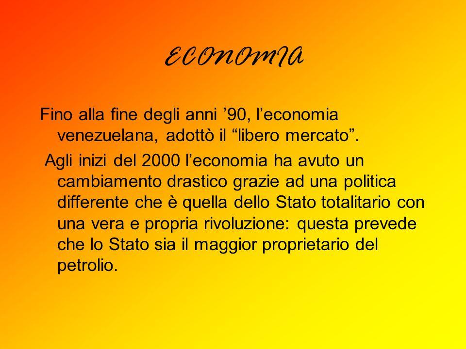 ECONOMIA Fino alla fine degli anni 90, leconomia venezuelana, adottò il libero mercato. Agli inizi del 2000 leconomia ha avuto un cambiamento drastico