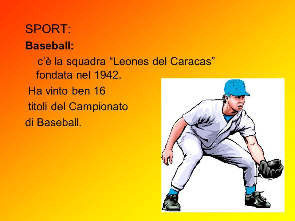 SPORT: Baseball: cè la squadra Leones del Caracas fondata nel 1942. Ha vinto ben 16 titoli del Campionato di Baseball.