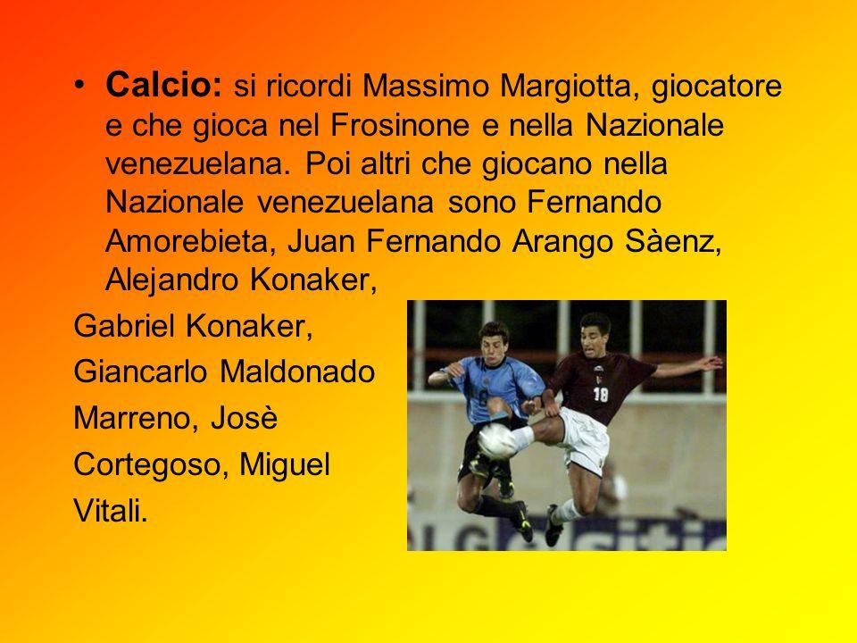 Calcio: si ricordi Massimo Margiotta, giocatore e che gioca nel Frosinone e nella Nazionale venezuelana. Poi altri che giocano nella Nazionale venezue