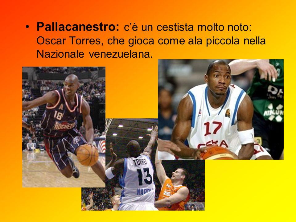 Pallacanestro: cè un cestista molto noto: Oscar Torres, che gioca come ala piccola nella Nazionale venezuelana.