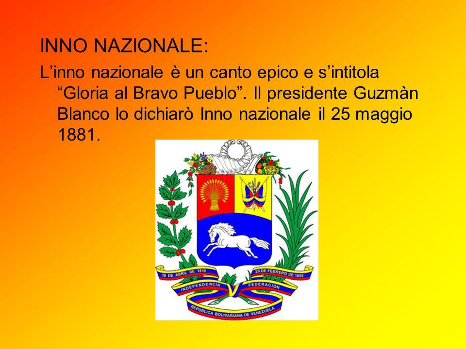 INNO NAZIONALE: Linno nazionale è un canto epico e sintitola Gloria al Bravo Pueblo. Il presidente Guzmàn Blanco lo dichiarò Inno nazionale il 25 magg