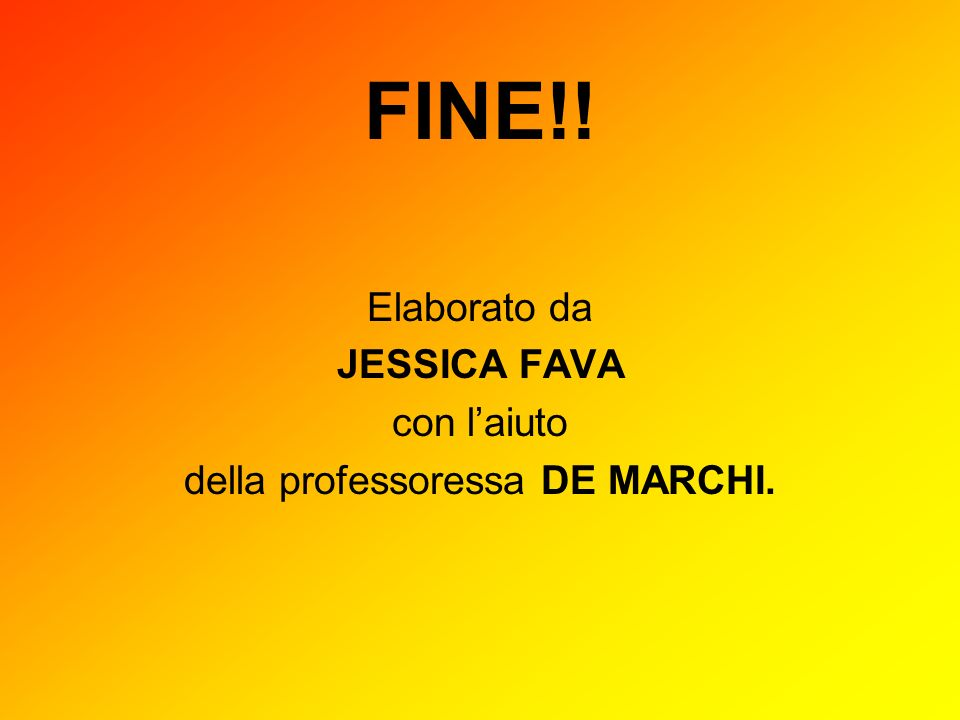 FINE!! Elaborato da JESSICA FAVA con laiuto della professoressa DE MARCHI.