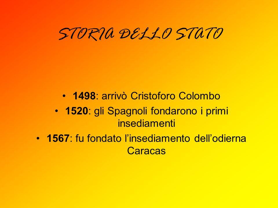 STORIA DELLO STATO 1498: arrivò Cristoforo Colombo 1520: gli Spagnoli fondarono i primi insediamenti 1567: fu fondato linsediamento dellodierna Caraca