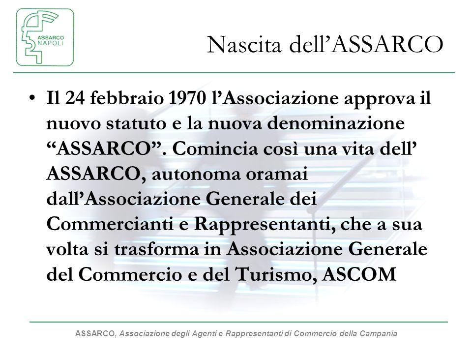 ASSARCO, Associazione degli Agenti e Rappresentanti di Commercio della Campania Nascita dellASSARCO Il 24 febbraio 1970 lAssociazione approva il nuovo statuto e la nuova denominazione ASSARCO.