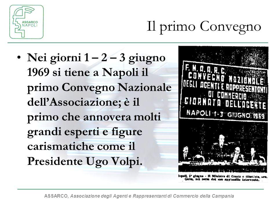 ASSARCO, Associazione degli Agenti e Rappresentanti di Commercio della Campania Il primo Convegno Nei giorni 1 – 2 – 3 giugno 1969 si tiene a Napoli il primo Convegno Nazionale dellAssociazione; è il primo che annovera molti grandi esperti e figure carismatiche come il Presidente Ugo Volpi.