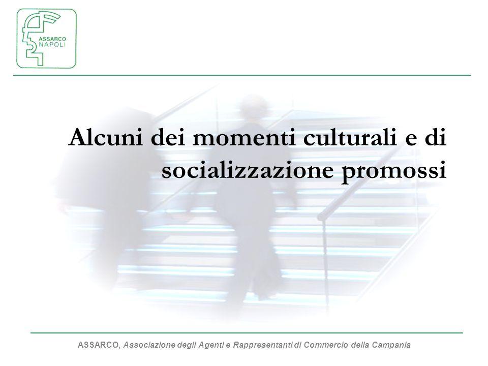 ASSARCO, Associazione degli Agenti e Rappresentanti di Commercio della Campania Alcuni dei momenti culturali e di socializzazione promossi