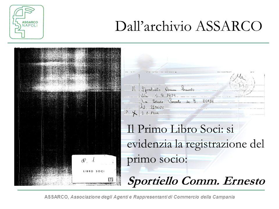 ASSARCO, Associazione degli Agenti e Rappresentanti di Commercio della Campania Dallarchivio ASSARCO Il Primo Libro Soci: si evidenzia la registrazione del primo socio: Sportiello Comm.