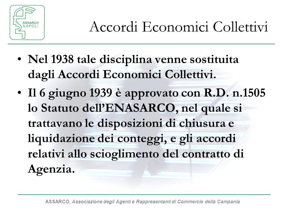 ASSARCO, Associazione degli Agenti e Rappresentanti di Commercio della Campania Accordi Economici Collettivi Nel 1938 tale disciplina venne sostituita dagli Accordi Economici Collettivi.