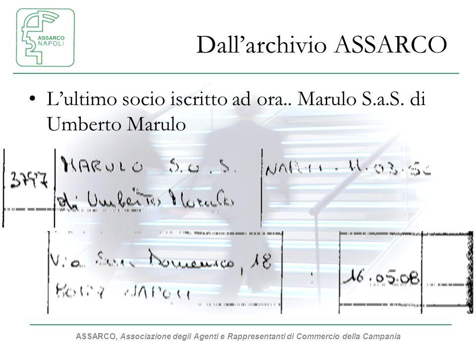 ASSARCO, Associazione degli Agenti e Rappresentanti di Commercio della Campania Dallarchivio ASSARCO Lultimo socio iscritto ad ora.. Marulo S.a.S. di