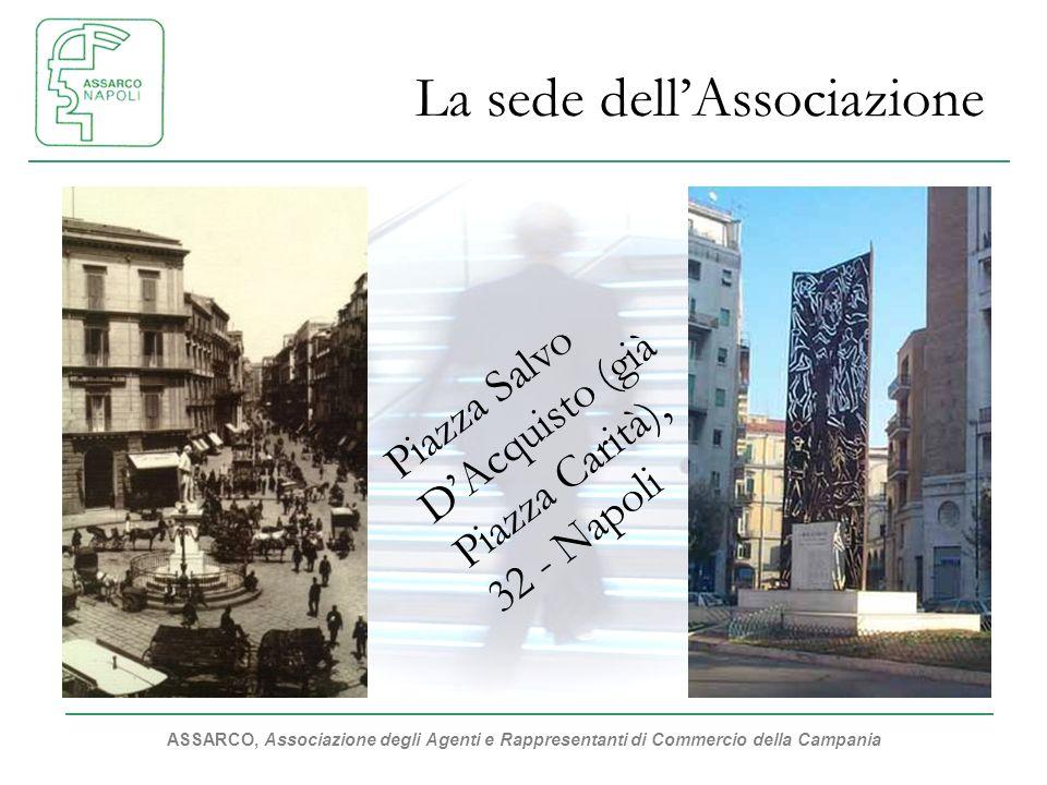ASSARCO, Associazione degli Agenti e Rappresentanti di Commercio della Campania La sede dellAssociazione Piazza Salvo DAcquisto (già Piazza Carità), 32 - Napoli
