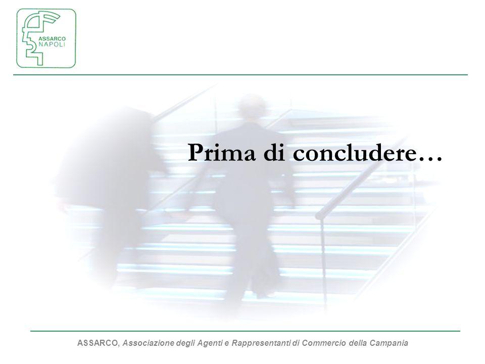 ASSARCO, Associazione degli Agenti e Rappresentanti di Commercio della Campania Prima di concludere…