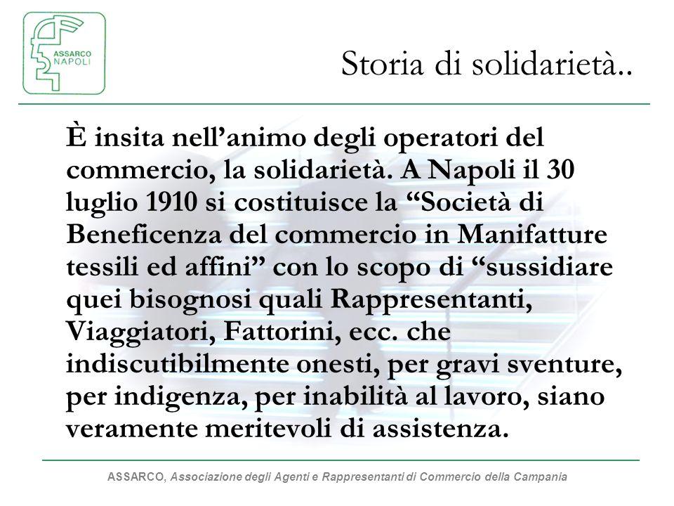 ASSARCO, Associazione degli Agenti e Rappresentanti di Commercio della Campania Storia di solidarietà.. È insita nellanimo degli operatori del commerc