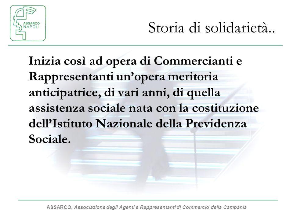 ASSARCO, Associazione degli Agenti e Rappresentanti di Commercio della Campania Storia di solidarietà.. Inizia così ad opera di Commercianti e Rappres