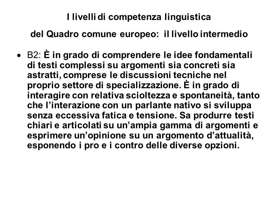 I livelli di competenza linguistica del Quadro comune europeo: il livello intermedio B2: È in grado di comprendere le idee fondamentali di testi complessi su argomenti sia concreti sia astratti, comprese le discussioni tecniche nel proprio settore di specializzazione.