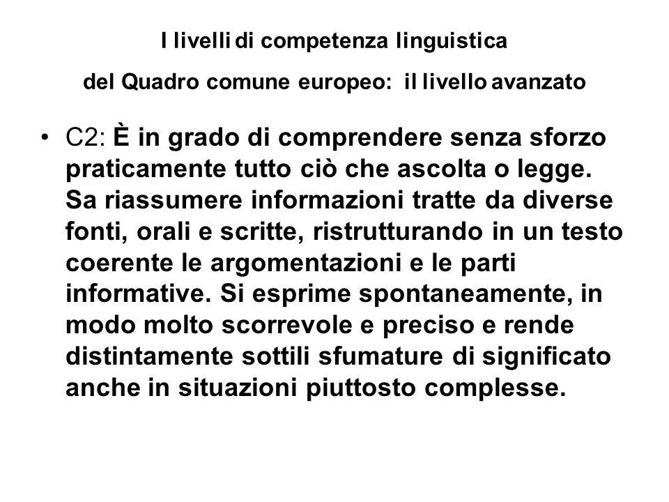 I livelli di competenza linguistica del Quadro comune europeo: il livello avanzato C2: È in grado di comprendere senza sforzo praticamente tutto ciò che ascolta o legge.